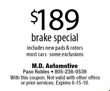 $189 brake specialincludes new pads & rotorsmost cars - some exclusions. With this coupon. Not valid with other offers or prior services. Expires 6-15-18.