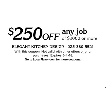 $250 off any job of $2000 or more. With this coupon. Not valid with other offers or prior purchases. Expires 5-4-18. Go to LocalFlavor.com for more coupons.