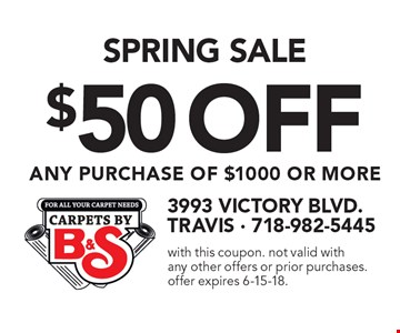 Spring sale $50 off any purchase of $1000 or more. with this coupon. not valid with any other offers or prior purchases. offer expires 6-15-18.