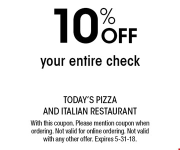 10% off your entire check. With this coupon. Please mention coupon when ordering. Not valid for online ordering. Not valid with any other offer. Expires 5-31-18.