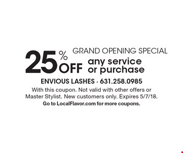 GRAND OPENING SPECIAL. 25% Off any service or purchase. With this coupon. Not valid with other offers or Master Stylist. New customers only. Expires 5/7/18. Go to LocalFlavor.com for more coupons.