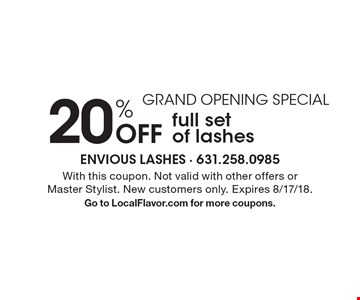GRAND OPENING SPECIAL. 20% off full set of lashes. With this coupon. Not valid with other offers or Master Stylist. New customers only. Expires 8/17/18. Go to LocalFlavor.com for more coupons.