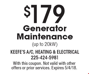 $179 Generator Maintenance (up to 20kW). With this coupon. Not valid with other offers or prior services. Expires 5/4/18.