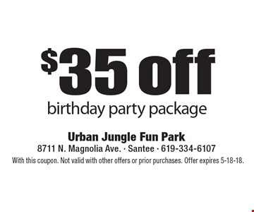 $35 off birthday party package. With this coupon. Not valid with other offers or prior purchases. Offer expires 5-18-18.