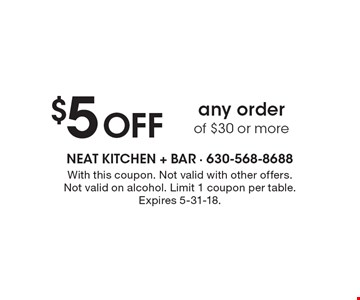 $5 Off any order of $30 or more. With this coupon. Not valid with other offers. Not valid on alcohol. Limit 1 coupon per table. Expires 5-31-18.