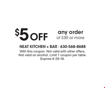 $5 Off any order of $30 or more. With this coupon. Not valid with other offers. Not valid on alcohol. Limit 1 coupon per table. Expires 6-29-18.