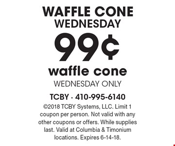 waffle cone WEDNESDAY - 99¢ waffle cone - WEDNESDAY ONLY. 2018 TCBY Systems, LLC. Limit 1 coupon per person. Not valid with any other coupons or offers. While supplies last. Valid at Columbia & Timonium locations. Expires 6-14-18.