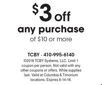 $3 off any purchase of $10 or more. 2018 TCBY Systems, LLC. Limit 1 coupon per person. Not valid with any other coupons or offers. While supplies last. Valid at Columbia & Timonium locations. Expires 6-14-18.