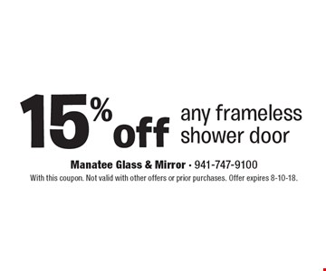 15% off any frameless shower door. With this coupon. Not valid with other offers or prior purchases. Offer expires 8-10-18.
