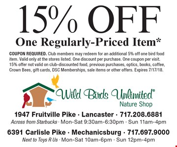 15% off one regularly-priced item*. Coupon required. Club members may redeem for an additional 5% off one bird food item. Valid only at the stores listed. One discount per purchase. One coupon per visit. 15% offer not valid on club-discounted food, previous purchases, optics, books, coffee, Crown Bees, gift cards, DSC Memberships, sale items or other offers. Expires 7/17/18.