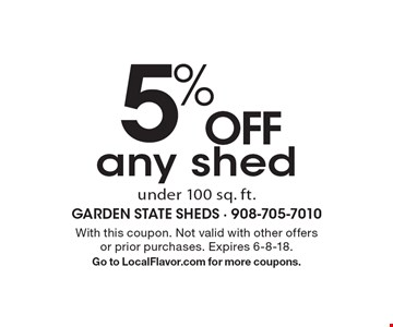 5% OFF any shed under 100 sq. ft. With this coupon. Not valid with other offers or prior purchases. Expires 6-8-18. Go to LocalFlavor.com for more coupons.
