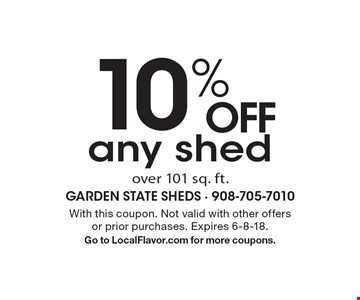 10% OFF any shed over 101 sq. ft. With this coupon. Not valid with other offers or prior purchases. Expires 6-8-18. Go to LocalFlavor.com for more coupons.