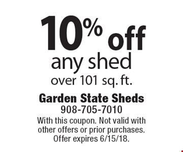 10% off any shed over 101 sq. ft.. With this coupon. Not valid with other offers or prior purchases. Offer expires 6/15/18.