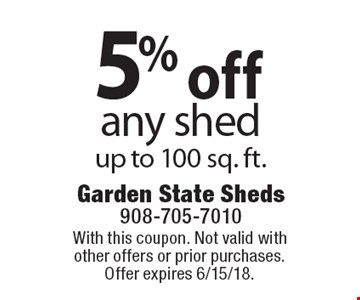 5% off any shed under 100 sq. ft.. With this coupon. Not valid with other offers or prior purchases. Offer expires 6/15/18.