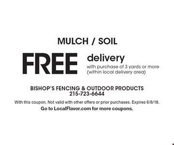 Mulch / soil. Free delivery with purchase of 3 yards or more(within local delivery area). With this coupon. Not valid with other offers or prior purchases. Expires 6/8/18. Go to LocalFlavor.com for more coupons.