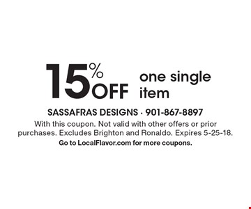 15% off one single item. With this coupon. Not valid with other offers or prior purchases. Excludes Brighton and Ronaldo. Expires 5-25-18. Go to LocalFlavor.com for more coupons.