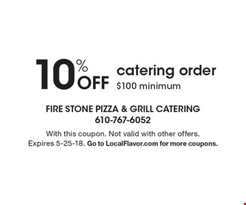 10% off catering order. $100 minimum. With this coupon. Not valid with other offers. Expires 5-25-18. Go to LocalFlavor.com for more coupons.