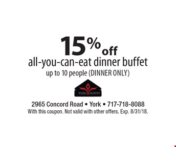15% off all-you-can-eat dinner buffet. Up to 10 people (dinner only). With this coupon. Not valid with other offers. Exp. 8/31/18.