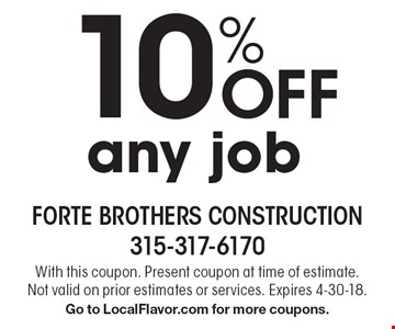 10% Off any job. With this coupon. Present coupon at time of estimate. Not valid on prior estimates or services. Expires 4-30-18. Go to LocalFlavor.com for more coupons.