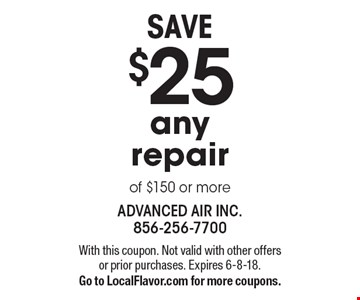 SAVE $25 any repair of $150 or more. With this coupon. Not valid with other offers or prior purchases. Expires 6-8-18. Go to LocalFlavor.com for more coupons.