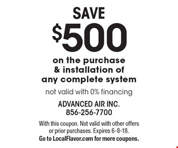 SAVE $500 on the purchase & installation of any complete system. Not valid with 0% financing. With this coupon. Not valid with other offers or prior purchases. Expires 6-8-18. Go to LocalFlavor.com for more coupons.