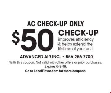 AC CHECK-UP ONLY $50 CHECK-UP. Improves efficiency & helps extend the lifetime of your unit. With this coupon. Not valid with other offers or prior purchases. Expires 6-8-18. Go to LocalFlavor.com for more coupons.