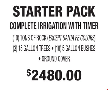 $2480.00 STARTER PACK COMPLETE IRRIGATION WITH TIMER (10) TONS OF ROCK (EXCEPT SANTA FE COLORS) (3) 15 GALLON TREES - (10) 5 GALLON BUSHES - GROUND COVER.