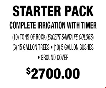 $2700.00 STARTER PACK COMPLETE IRRIGATION WITH TIMER (10) TONS OF ROCK (EXCEPT SANTA FE COLORS) (3) 15 GALLON TREES - (10) 5 GALLON BUSHES - GROUND COVER.