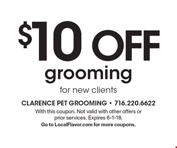 $10 OFF grooming for new clients. With this coupon. Not valid with other offers or prior services. Expires 6-1-18. Go to LocalFlavor.com for more coupons.