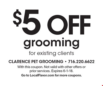 $5 OFF grooming for existing clients. With this coupon. Not valid with other offers or prior services. Expires 6-1-18. Go to LocalFlavor.com for more coupons.