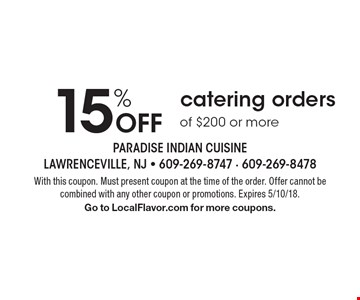 15% Off catering orders of $200 or more. With this coupon. Must present coupon at the time of the order. Offer cannot be combined with any other coupon or promotions. Expires 5/10/18. Go to LocalFlavor.com for more coupons.