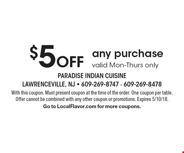 $5 Off any purchase. Valid Mon-Thurs only. With this coupon. Must present coupon at the time of the order. One coupon per table. Offer cannot be combined with any other coupon or promotions. Expires 5/10/18. Go to LocalFlavor.com for more coupons.