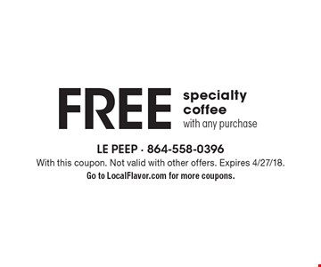 Free specialty coffee with any purchase. With this coupon. Not valid with other offers. Expires 4/27/18. Go to LocalFlavor.com for more coupons.