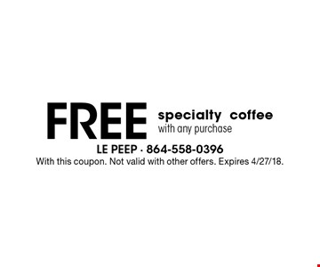 Free specialty coffee with any purchase. With this coupon. Not valid with other offers. Expires 4/27/18.