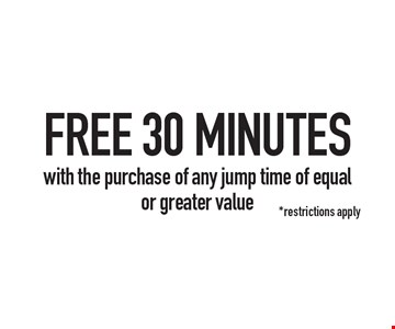 FREE 30 MINUTES with the purchase of any jump time of equal or greater value. *restrictions apply*. 1 per customer. Cannot combine with other offers or specials. Valid only at the San Marcos location. Expires 1/4/2019