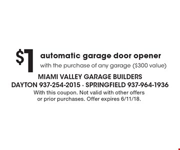 $1 automatic garage door opener with the purchase of any garage ($300 value). With this coupon. Not valid with other offers or prior purchases. Offer expires 6/11/18.