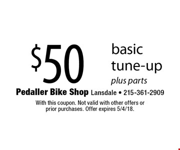 $50 basic tune-up plus parts. With this coupon. Not valid with other offers or prior purchases. Offer expires 5/4/18.