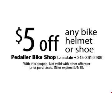 $5 off any bike helmet or shoe. With this coupon. Not valid with other offers or prior purchases. Offer expires 5/4/18.