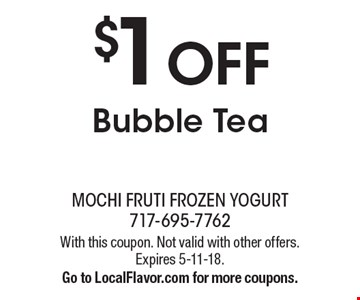 $1 OFF Bubble Tea. With this coupon. Not valid with other offers. Expires 5-11-18. Go to LocalFlavor.com for more coupons.