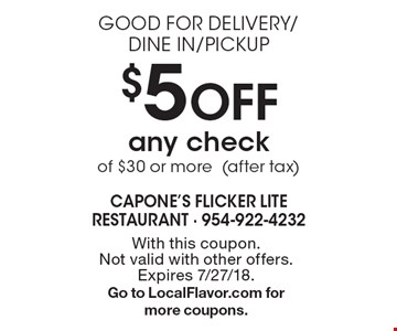 Good For Delivery/Dine In/Pickup - $5 off any check of $30 or more (after tax). With this coupon. Not valid with other offers. Expires 7/27/18. Go to LocalFlavor.com for more coupons.