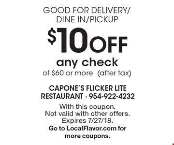 Good For Delivery/Dine In/Pickup - $10 off any check of $60 or more (after tax). With this coupon. Not valid with other offers. Expires 7/27/18. Go to LocalFlavor.com for more coupons.