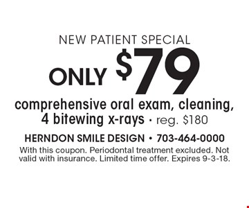 New Patient Special: only $79 comprehensive oral exam, cleaning, 4 bitewing x-rays - reg. $180. With this coupon. Periodontal treatment excluded. Not valid with insurance. Limited time offer. Expires 9-3-18.