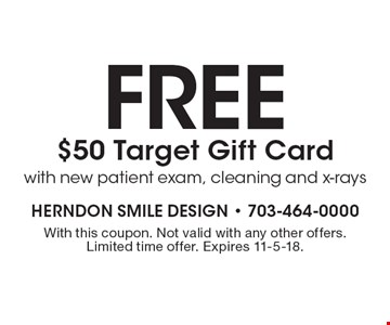 Free $50 Target Gift Card with new patient exam, cleaning and x-rays. With this coupon. Not valid with any other offers. Limited time offer. Expires 11-5-18.