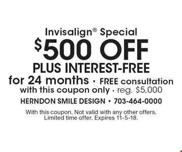 Invisalign special: $500 off plus interest-free for 24 months Free consultation with this coupon only. Reg. $5,000. With this coupon. Not valid with any other offers. Limited time offer. Expires 11-5-18.