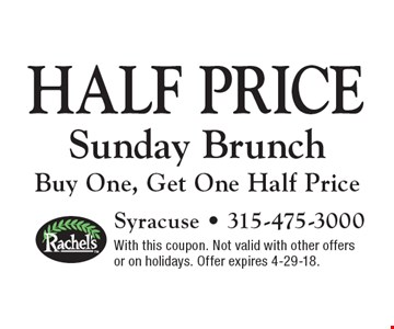 Half price Sunday Brunch Buy One, Get One Half Price. With this coupon. Not valid with other offers or on holidays. Offer expires 4-29-18.