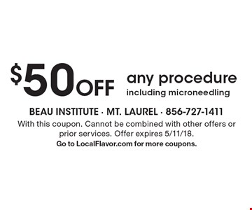 $50 Off any procedure including microneedling. With this coupon. Cannot be combined with other offers or prior services. Offer expires 5/11/18. Go to LocalFlavor.com for more coupons.