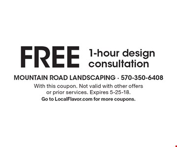 FREE 1-hour design consultation. With this coupon. Not valid with other offers or prior services. Expires 5-25-18. Go to LocalFlavor.com for more coupons.