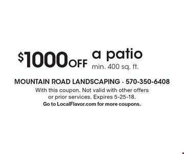 $1000 Off a patio min. 400 sq. ft.. With this coupon. Not valid with other offers or prior services. Expires 5-25-18. Go to LocalFlavor.com for more coupons.