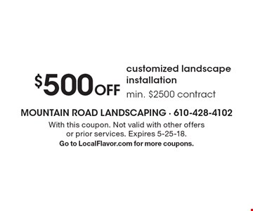 $500 Off customized landscape installation min. $2500 contract. With this coupon. Not valid with other offers or prior services. Expires 5-25-18. Go to LocalFlavor.com for more coupons.
