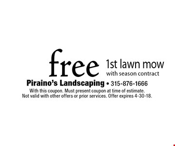 free 1st lawn mow with season contract. With this coupon. Must present coupon at time of estimate. Not valid with other offers or prior services. Offer expires 4-30-18.